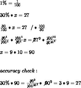1\% =\frac{1}{100} \\ \\30 \% * x =27\\ \\ \frac{30}{100}*x =27 \ \ /* \frac{100}{30} \\ \\\frac{\not30^1}{\not100^1} *\frac{\not100^1}{\not30^1}x=\not27^9* \frac{\not100^{10}}{  \not30 ^{\not10^1}} \\ \\x=9*10=90 \\ \\ \\accuracy \ check : \\ \\ 30 \% *90 = \frac{\not30^{3}}{\not100 ^{\not10^1}}*\not90^9 = 3*9 =27