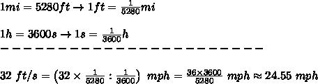 1mi=5280ft\to1ft=\frac{1}{5280}mi\\\\1h=3600s\to1s=\frac{1}{3600}h\\-----------------------\\\\32\ ft/s=\left(32\times\frac{1}{5280}:\frac{1}{3600}\right)\ mph=\frac{36\times3600}{5280}\ mph\approx24.55\ mph
