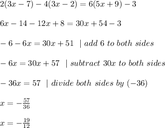 2(3x-7)-4(3x-2)=6(5x+9)-3\\\\ 6x-14-12x+8=30 x+54-3\\\\-6-6x=30x+51\ \  | \ add\ 6\ to\ both\ sides  \\\\-6x=30x+57 \ \ |\ subtract\  30x\ to\ both\ sides \\\\-36x=57 \ \ | \ divide \ both \ sides\  by\   (-36)\\\\x=-\frac{57}{36} \\\\x=-\frac{19}{12}