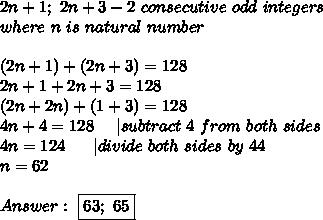 2n+1;\ 2n+3-2\ consecutive\ odd\ integers\where\ n\ is\ natural\ number\\(2n+1)+(2n+3)=128\2n+1+2n+3=128\(2n+2n)+(1+3)=128\4n+4=128\ \ \ \ |subtract\ 4\ from\ both\ sides\4n=124\ \ \ \ \ |divide\ both\ sides\ by\ 44\n=62\\Answer:\ \boxed{63;\ 65}