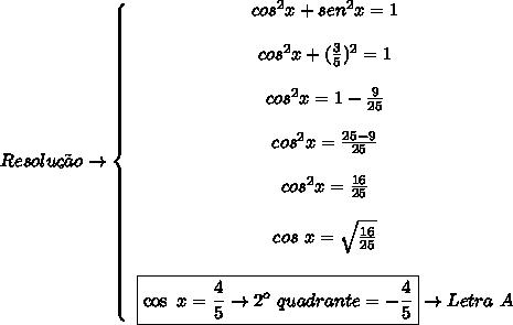 Resolu\c{c}\~ao \to \left\{\begin{array}{ccc}cos^2x+sen^2x=1\\\\cos^2x+( \frac{3}{5})^2 = 1\\\\cos^2x = 1- \frac{9}{25}\\\\cos^2x =  \frac{25-9}{25}\\\\cos^2x =  \frac{16}{25}\\\\cos\ x =  \sqrt{ \frac{16}{25} }\\\\ \boxed{\cos\ x =  \frac{4}{5} \to 2^o\ quadrante =  -\frac{4}{5}} \to Letra\ A      \end{array}\right