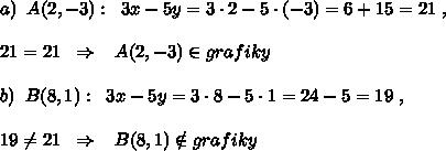 a)\; \; A(2,-3):\; \; 3x-5y=3\cdot 2-5\cdot (-3)=6+15=21\; ,\\\\21=21\; \; \Rightarrow \; \; \; A(2,-3)\in grafiky\\\\b)\; \; B(8,1):\; \; 3x-5y=3\cdot 8-5\cdot 1=24-5=19\; ,\\\\19\ne 21\; \; \Rightarrow \; \; \; B(8,1)\notin grafiky