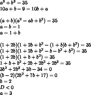 a^3+b^3=35\\ 10a+b-9=10b+a\\\\  (a+b)(a^2-ab+b^2)=35\\   a-b=1\\     a=1+b\\\\  (1+2b)(1+2b+b^2-(1+b)b+b^2)=35 \\   (1+2b)(1+2b+b^2-b-b^2+b^2)=35\\    (1+2b)(1+b+b^2)=35\\    1+b+b^2+2b+2b^2+2b^3=35\\     3b^2+2b^3+3b-34=0\\     (b-2)(2b^2+7b+17)=0\\      b=2\\    D<0\\   a=3