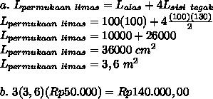 a.\ L_{permukaan\ limas}=L_{alas}+4L_{sisi\ tegak}\\ L_{permukaan\ limas}=100(100)+4\frac{(100)(130)}{2}\\ L_{permukaan\ limas}=10000+26000\\ L_{permukaan\ limas}=36000\ cm^2\\ L_{permukaan\ limas}=3,6\ m^2\\\\b.\ 3(3,6)(Rp50.000)=Rp140.000,00