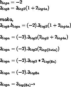 b_{loga} = -2 \\ 3_{logb} = 3_{log2} (1 + 2_{log4a})  \\ \\ maka, \\3_{logb}.b_{loga} = (-2). 3_{log2} (1 + 2_{log4a})   \\ \\3_{loga} = (-2). 3_{log2} (2_{log2} + 2_{log4a})  \\  \\   3_{loga} = (-2). 3_{log2} (2_{log(2*4a)}) \\  \\ 3_{loga} = (-2). 3_{log2} * 2_{log(8a)} \\  \\ 3_{loga} = (-2). 3_{log8a} \\  \\ 3_{loga} = 3_{log(8a)^{-2} }