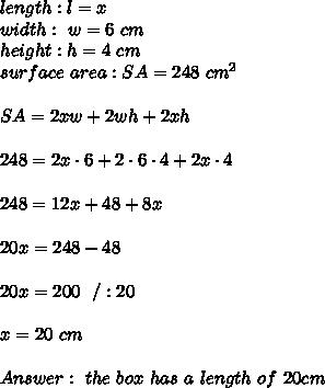 length : l = x \\ width : \ w=6 \ cm \\ height : h = 4 \ cm \\ surface\  area : SA= 248  \ cm^2 \\ \\  SA = 2xw + 2wh +2xh \\\\248=  2x\cdot 6 + 2 \cdot 6 \cdot 4  +2x \cdot 4 \\ \\248=  12x +  48  +8x \\ \\ 20x=248- 48\\\\20x=200 \ \ / :20 \\\\x=20 \ cm \\\\Answer : \ the \ box \ has \ a \ length \ of \ 20 cm