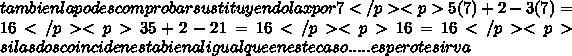 tambien la podes comprobar sustituyendo la x por 7 </p><p> 5(7)+2-3(7)=16 </p><p>35+2-21=16 </p><p>16=16 </p><p>si las dos coinciden esta bien al igual que en este caso..... espero te sirva