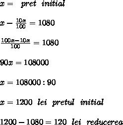 x=\ \ pret\ \ initial \\  \\ x- \frac{10x}{100} =1080 \\  \\  \frac{100x-10x}{100} =1080 \\  \\ 90x=108000 \\  \\ x=108000:90 \\  \\ x=1200\ \ lei\ \ pretul\ \ initial \\  \\ 1200-1080=120 \ \ lei\ \ reducerea