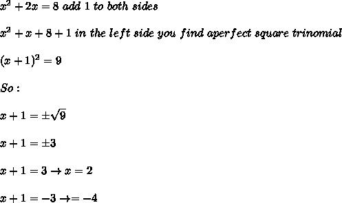 x^{2} +2x=8 \ add \ 1 \ to \ both \ sides\\\\ x^{2} +x+8+1 \ in \ the \ left \ side \ you \ find \ a perfect \ square \ trinomial\\\\(x+1)^2=9\\\\So:\\\\x+1=\pm  \sqrt{9}\\\\x+1=\pm 3\\\\ x+1=3 \rightarrow x=2\\\\x+1=-3 \rightarrow \x=-4