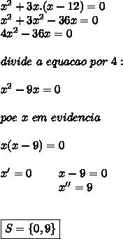 x^{2} +3x.(x-12)=0\\ x^{2} +3 x^{2} -36x=0\\4 x^{2} -36x=0\\\\divide~a~equacao~por~4:\\\\ x^{2} -9x=0\\\\poe~x~em~evidencia\\\\x(x-9)=0\\\\x'=0~~~~~~~x-9=0\\~~~~~~~~~~~~~~~~x''=9\\\\\\\boxed{S=\{0,9\}}