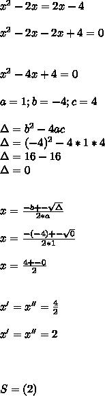 x^{2} -2x=2x-4 \\  \\  x^{2} -2x-2x+4=0  \\  \\ \\  x^{2} -4x+4=0  \\   \\ a=1;b=-4;c=4\\ \\  \Delta= b^{2} -4ac \\ \Delta=(-4)^{2}-4 *1*4 \\ \Delta=16-16 \\ \Delta=0 \\  \\  \\ x= \frac{-b+- \sqrt{\Delta} }{2*a} \\  \\ x= \frac{-(-4)+- \sqrt{0} }{2*1} \\  \\ x= \frac{4+-0}{2} \\  \\  \\ x'=x''=    \frac{4}{2} \\  \\  x'=x''=2  \\  \\  \\ \\ S=(2)