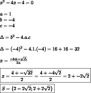 x^{2} -4x-4=0  \\\\a=1  \\b=-4 \\c=-4  \\\\\Delta=b^2-4.a.c \\\\\\Delta=(-4)^2-4.1.(-4)=16+16=32  \\\\x=\frac{-b+-\sqrt{\Delta}}{2a} \\\\\boxed{x=\frac{4+-\sqrt{32}}{2}=\frac{4+-4\sqrt2}{2}=2+-2\sqrt2}  \\\\\boxed{S= \{2-2\sqrt2;2+2\sqrt2 \}}