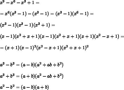 x^{9} - x^{6} - x^{3} + 1 =\\ \\=x^6( x^{3} - 1) - (x^{3} -1 )=(x^3-1)(x^6-1)=\\ \\(x^3-1)(x^3-1)(x^3+1)=\\ \\(x-1)(x^2+x+1)(x-1)(x^2+x+1)(x+1)(x^2-x+1)= \\ \\=(x+1)(x-1)^2(x^2-x+1)(x^2+x+1)^{2}\\ \\ \\a^3-b^3=(a-b)(a^2+ab+b^2)\\ \\a^3+b^3=(a+b)(a^2-ab+b^2) \\ \\a^2-b^2=(a-b)(a+b)