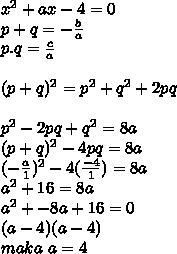 x^2+ax-4=0 \\  p+q= -\frac{b}{a}  \\ p.q= \frac{c}{a} \\  \\ (p+q)^2=p^2+q^2+2pq\\   \\  p^2-2pq+q^2=8a \\  (p+q)^2-4pq=8a \\ ( -\frac{a}{1} )^2-4( \frac{-4}{1})=8a \\ a^2+16=8a  \\ a^2+-8a+16=0 \\ (a-4)(a-4) \\ maka~a=4