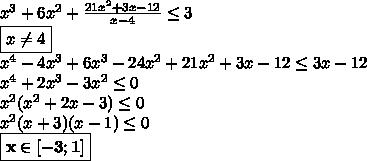 x^3+6x^2+\frac{21x^2+3x-12}{x-4} \le3\\\boxed{x\ne4}\\x^4-4x^3+6x^3-24x^2+21x^2+3x-12\le3x-12\\x^4+2x^3-3x^2\le0\\x^2(x^2+2x-3)\le0\\x^2(x+3)(x-1)\le0\\\boxed{\bf x\in[-3;1]}