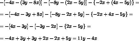 -[-4x-(3y-8x)]-[-8y-(2x-5y)]- \left \{ -2x+(4x-5y) \right \} =\\\\=-[-4x- 3y+8x ]-[-8y- 2x+5y ]- \left \{ -2x+ 4x-5y \right \} =\\\\= -[ 4x- 3y ]-[-3y- 2x ]- \left \{ 2x-5y \right \}=\\\\= -4x+ 3y +3y+ 2x - 2x+5y = 11y-4x