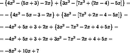 -\left \{ 4x^2 - ( 5x + 3) - 2x\right \} +\left \{ 3x^2 - [ 7x^2 + (2x - 4) - 5x] \right \}=\\ \\=-\left \{ 4x^2 - 5x - 3 - 2x\right \} +\left \{ 3x^2 - [ 7x^2 + 2x - 4 - 5x] \right \} =\\ \\=- 4x^2 +5x +3 +2x +\left \{ 3x^2 - 7x^2- 2x + 4 +5x \right \} =\\ \\=- 4x^2 +5x +3 +2x + 3x^2 - 7x^2- 2x + 4 +5x =\\ \\ =- 8x^2 +10x +7
