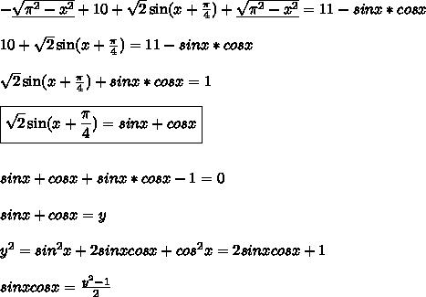-\underline{\sqrt{\pi^2 - x^2}} + 10 + \sqrt{2}\sin(x + \frac{\pi}{4}) + \underline{\sqrt{\pi^2 - x^2}} = 11 - sinx*cosx\\\\ 10 + \sqrt{2}\sin(x + \frac{\pi}{4}) = 11 - sinx*cosx\\\\ \sqrt{2}\sin(x + \frac{\pi}{4}) + sinx*cosx = 1\\\\ \boxed{ \sqrt{2}\sin(x + \frac{\pi}{4}) = sinx + cosx }\\\\\\ sinx + cosx + sinx*cosx - 1 = 0\\\\ sinx + cosx = y\\\\ y^2 = sin^2x+2sinxcosx+cos^2x = 2sinxcosx + 1\\\\ sinxcosx = \frac{y^2 - 1}{2}\\\\
