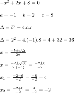 - x^{2} +2x+8=0\\\\a=-1 \ \ \ \ b=2 \ \ \ \ c=8\\\\\Delta=b^2-4.a.c\\\\\Delta=2^2-4.(-1).8=4+32=36\\\\x=\frac{-b \pm\sqrt {\Delta}}{2a}\\\\x=\frac{-2 \pm \sqrt{36}}{2.(-1)}=\frac{-2 \pm6}{-2}\\\\x_1=\frac{-2-6}{-2}=\frac{-8}{-2}=4\\\\x_2=\frac{-2+6}{-2}=\frac{4}{-2}=-2