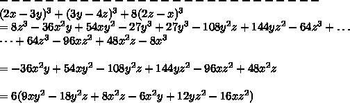 ----------------------------\\(2x-3y)^3+(3y-4z)^3+8(2z-x)^3\\=8z^3-36x^2y+54xy^2-27y^3+27y^3-108y^2z+144yz^2-64z^3+\dots\\\dots+64z^3-96xz^2+48x^2z-8x^3\\\\=-36x^2y+54xy^2-108y^2z+144yz^2-96xz^2+48x^2z\\\\=6(9xy^2-18y^2z+8x^2z-6x^2y+12yz^2-16xz^2)