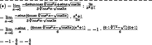 -------------------------------\\(*)=\lim\limits_{x\to0}\frac{-6sinxcosx\sqrt[3]{cos^2x}+sinx\sqrt{cos2x}}{3\sqrt[3]{cos^2x}\cdot\sqrt{cos2x}}:\frac{2x}{x^4+1}\\\\=\lim\limits_{x\to0}\frac{-sinx(6cosx\sqrt[3]{cos^2x}-\sqrt{cos2x})}{3\sqrt[3]{cos^2x}\cdot\sqrt{cos2x}}\cdot\frac{x^4+1}{2x}\\\\=\lim\limits_{x\to0}\frac{-sinx}{x}\cdot\frac{(6cosx\sqrt[3]{cos^2x}-\sqrt{cos2x})(x^4+1)}{6}=-1\cdot\frac{(6\cdot1\sqrt[3]{1^2}-\sqrt1)(0+1)}{6}\\\\=-1\cdot\frac{5}{6}=-\frac{5}{6}