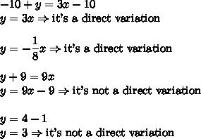 -10+y=3x-10\\y=3x \Rightarrow \text{it's a direct variation}\\\\y=-\dfrac{1}{8}x \Rightarrow \text{it's a direct variation}\\\\y+9=9x\\y=9x-9 \Rightarrow \text{it's not a direct variation}\\\\y=4-1 \\y=3 \Rightarrow \text{it's not a direct variation}