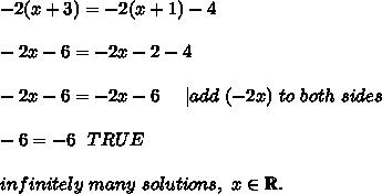 -2(x+3)=-2(x+1)-4\\\\-2x-6=-2x-2-4\\\\-2x-6=-2x-6\ \ \ \ |add\ (-2x)\ to\ both\ sides\\\\-6=-6\ \ TRUE\\\\infinitely\ many\ solutions,\ x\in\mathbb{R}.
