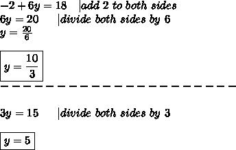 -2+6y=18\ \ \  |add\ 2\ to\ both\ sides\6y=20\ \ \ \ \ |divide\ both\ sides\ by\ 6\y=\frac{20}{6}\\\boxed{y=\frac{10}{3}}\---------------------\\3y=15\ \ \ \ \ |divide\ both\ sides\ by\ 3\\\boxed{y=5}
