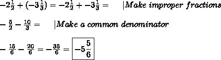-2\frac{1}{2}+(-3\frac{1}{3})=-2\frac{1}{2}+-3\frac{1}{3}=\ \ \ \  Make\ improper\ fractions\\\\-\frac{5}{2}-\frac{10}{3}=\ \ \ \  Make\ a\ common\ denominator\\\\ -\frac{15}{6}-\frac{20}{6}=-\frac{35}{6}=\boxed{-5\frac{5}{6}}