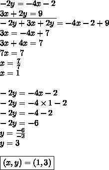 -2y=-4x-2 \\\underline{3x+2y=9 \ \ \ \ \ } \\-2y+3x+2y=-4x-2+9 \\3x=-4x+7 \\3x+4x=7 \\7x=7 \\ x=\frac{7}{7} \\x=1 \\ \\-2y=-4x-2 \\-2y=-4 \times 1-2 \\-2y=-4-2 \\-2y=-6 \\y=\frac{-6}{-2} \\y=3 \\ \\\boxed{(x,y)=(1,3)}