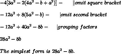 -4[3a^2-2(4a^2-b+a^2)]=\ \ \ \ \ \  omit\ square\ bracket\\\\-12a^2+8(5a^2-b)=\ \ \ \ \   omit\ second\ bracket\\\\-12a^2+40a^2-8b=\ \ \ \   grouping\ factors\\\\28a^2-8b\\\\ The \ simplest\ form\ is\ 28a^2-8b.