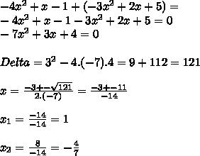-4x^2+x-1+(-3x^2+2x+5)= \\ -4x^2+x-1-3x^2+2x+5=0 \\ -7x^2+3x+4=0 \\ \\Delta=3^2-4.(-7).4=9+112=121 \\ \\ x=\frac{-3+-\sqrt{121}}{2.(-7)}=\frac{-3+-11}{-14} \\\\x_1=\frac{-14}{-14}=1  \\\\x_2=\frac{8}{-14}=-\frac{4}{7}
