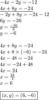 -4x-2y=-12 \\\underline{4x+8y=-24} \\-2y+8y=-24-12 \\6y=-36 \\y=\frac{-36}{6} \\y=-6 \\ \\4x+8y=-24 \\4x+8 \times (-6)=-24 \\4x-48=-24 \\4x=-24+48 \\4x=24 \\x=\frac{24}{4} \\x=6 \\ \\\boxed{(x,y)=(6,-6)}