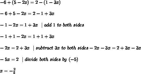 -6+(5-2x)=2-(1-3x) \\-6+5-2x =2-1+3x \\-1-2x=1+3x\ \  | \ add\ 1\ to\ both\ sides \\-1+1-2x=1+1+3x \\ -2x=2+3x \ \ |\ subtract\ 3x\ to\ both\ sides  -2x-3x=2+3x-3x\\-5x=2 \ \ | \ divide \ both \ sides\  by\   (-5) \\x=-\frac{2}{5}
