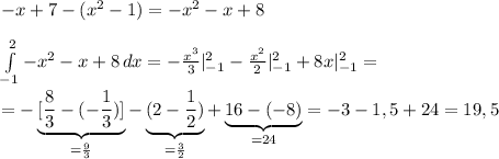 -x+7 - (x^2-1)=-x^2-x+8\\\\ \int\limits^{2}_{-1} {-x^2-x+8} \, dx=-\frac{x^3}3|^2_{-1}-\frac{x^2}2|^2_{-1}+8x|^2_{-1}=\\\\ =-\underbrace{[\frac83-(-\frac13)]}_{=\frac93}-\underbrace{(2-\frac12)}_{=\frac32}+\underbrace{16-(-8)}_{=24}=-3-1,5+24=19,5
