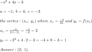 -x^2+4x-3\\\\a=-1;\ b=4;\ c=-3\\\\the\ vertex:(x_v;\ y_v)\ where\ x_v=\frac{-b}{2a}\ and\ y_v=f(x_v)\\\\x_v=\frac{-4}{2\cdot(-1)}=\frac{-4}{-2}=2\\\\y_v=-2^2+4\cdot2-3=-4+8-3=1\\\\Answer:(2;\ 1).