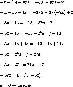 -x-(13+4x)=-3(5-9x)+2\\\\-x-13-4x=-3\cdot5-3\cdot(-9x)+2\\\\-5x-13=-15+27x+2\\\\-5x-13=-13+27x\ \ \ /+13\\\\-5x-13+13=-13+13+27x\\\\-5x=27x\ \ \ /-27x\\\\-5x-27x=27x-27x\\\\-32x=0\ \ \ /:(-32)\\\\x=0\leftarrow answer