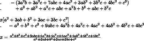 .\ \ \ \ \ =(3a^2b+3a^2c+7abc+4ac^2+3ab^2+3b^2c+4bc^2+c^3)\\.\ \ \ \ \ \ \ \ +a^3+ab^2+a^2c+abc+a^2b+b^3+abc+b^2c\\\\x[a^2+3ab+b^2+3ac+3bc+c^2]\\.\ \ \ \ =a^3+b^3+c^3+9abc+4a^2b+4a^2c+4ac^2+4ab^2+4b^2c+4bc^2\\\\x=\frac{a^3+b^3+c^3+9abc+4a^2b+4a^2c+4ac^2+4ab^2+4b^2c+4bc^2}{a^2+3ab+b^2+3ac+3bc+c^2}