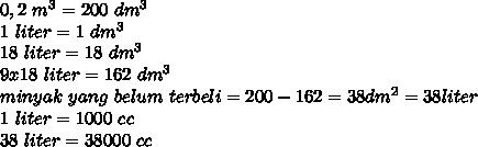 0,2\m^3=200\dm^3\\1\liter=1\dm^3\\18\liter=18\dm^3\\9x18\liter=162\dm^3\\minyak\ yang\ belum\ terbeli=200-162=38dm^2=38liter\\1\liter=1000\cc\\38\liter=38000\cc