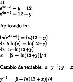 1)e^{4x-5} - y =12e^{4x-5} = 12 + y\ \Aplicando ln:\ \ln(e^{4x-5})=ln(12+y)4x-5 ln(e) = ln(12+y)4x -5=ln(12+y)x = [5 + ln(12+y)]/4\ \Cambio de variable:  x=y^{-1}  ; y=x\ \y^{-1} = [5+ln(12+x)]/4