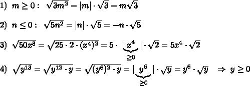 1)\; \; m\geq 0:\; \; \sqrt{3m^2}=|m|\cdot \sqrt3=m\sqrt3\\\\2)\; \; n\leq 0:\; \; \sqrt{5n^2}=|n|\cdot \sqrt5=-n\cdot \sqrt5\\\\3)\; \; \sqrt{50x^8}=\sqrt{25\cdot 2\cdot (x^4)^2}=5\cdot |\underbrace {\; x^4\; }_{\geq 0}|\cdot \sqrt2=5x^4\cdot \sqrt2\\\\4)\; \; \sqrt{y^{13}}=\sqrt{y^{12}\cdot y}=\sqrt{(y^6)^2\cdot y}=|\underbrace {\; y^6\; }_{\geq 0}|\cdot \sqrt{y}=y^6\cdot \sqrt{y}\; \; \; \Rightarrow \; y\geq 0