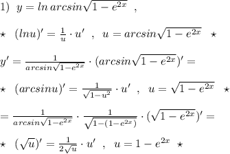 1)\; \; y=ln\, arcsin\sqrt{1-e^{2x}}\; \; ,\\\\\star \; \; (lnu)'=\frac{1}{u}\cdot u'\; \; ,\; \; u=arcsin\sqrt{1-e^{2x}}\; \; \star \\\\y'=\frac{1}{arcsin\sqrt{1-e^{2x}}}\cdot (arcsin\sqrt{1-e^{2x}})'=\\\\\star \; \; (arcsinu)'=\frac{1}{\sqrt{1-u^2}}\cdot u'\; \; ,\; \; u=\sqrt{1-e^{2x}}\; \; \star \\\\=\frac{1}{arcsin\sqrt{1-e^{2x}}}\cdot \frac{1}{\sqrt{1-(1-e^{2x})}}\cdot (\sqrt{1-e^{2x}})'=\\\\\star \; \; (\sqrt{u})'=\frac{1}{2\sqrt{u}}\cdot u'\; \; ,\; \; u=1-e^{2x}\; \; \star