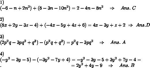 1)\\(-6-n + 2n^2) + (8-3n-10n^2)  =2-4n-8n^2\ \ \ \Rightarrow\ \ \ Ans.\ C\\\\2)\\(8x+2y-3z-4)+(-4x-5y+4z+6)=4x-3y+z+2\ \Rightarrow\ Ans.D\\\\3)\\(2p^2q-3pq^2+q^3)-(p^2q + q^3) =p^2q-3pq^2\ \ \ \Rightarrow\ \ \ Ans.\ A\\\\4)\\ (-y^2-3y-5)-(-3y^2-7y + 4)  =-y^2-3y-5+3y^2+7y - 4=\\.\ \ \ \ \ \ \ \ \ \ \ \ \ \ \ \ \ \ \ \ \ \ \ \ \ \ \ \ \ \ \ \ \ \ \ \ \ \ \ \ \ \ \ =2y^2+4y-9\ \ \ \Rightarrow\ \ \ Ans.\ B\\