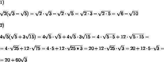 1)\\\\ \sqrt{2}( \sqrt{3}- \sqrt{5})= \sqrt{2}\cdot \sqrt{3}- \sqrt{2}\cdot \sqrt{5}=\sqrt{2\cdot 3}-\sqrt{2\cdot 5}=\sqrt{6}-\sqrt{10}\\\\2)\\\\ 4\sqrt{ 5}( \sqrt{5}+3 \sqrt{15})= 4\sqrt{ 5}\cdot \sqrt{5}+4\sqrt{ 5}\cdot 3 \sqrt{15}=4\cdot\sqrt{ 5\cdot 5}+12\cdot \sqrt{5\cdot 15}=\\\\=4\cdot\sqrt{ 25}+12\cdot \sqrt{75}=4\cdot 5+12\cdot \sqrt{25*3}=20+12\cdot \sqrt{25 }\cdot \sqrt{3}=20+12\cdot 5\cdot \sqrt{ 3}=\\\\=20+60\sqrt{ 3}