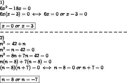 1)\\6x^2-18x=0\\6x(x-3)=0\iff6x=0\ or\ x-3=0\\\\\boxed{x=0\ or\ x=3}\\--------------------------\\2)\\n^2=42+n\\n^2-n-42=0\\n^2-8n+7n-42=0\\n(n-8)+7(n-8)=0\\(n-8)(n+7)=0\iff n-8=0\ or\ n+7=0\\\\\boxed{n=8\ or\ n=-7}