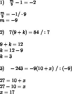 1)\ \ \  \frac{m}{9} -1=-2\\\\ \frac{m}{9} =-1 /\cdot9\\m=-9\\\\2)\ \ \ 7(9+k)=84\ /:7\\\\9+k=12\\k=12-9\\k=3\\\\3)\ \ \ -243=-9(10+x)\ /:(-9)\\\\27=10+x\\27-10=x\\x=17