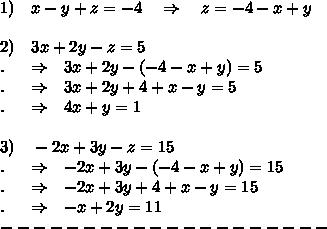 1)\ \ \ x-y+z=-4\ \ \ \Rightarrow\ \ \ z=-4-x+y\\\\2)\ \ \ 3x+2y-z=5 \\.\ \ \ \  \Rightarrow\ \ 3x+2y-(-4-x+y)=5 \\.\ \ \ \  \Rightarrow\ \ 3x+2y+4+x-y=5 \\.\ \ \ \  \Rightarrow\ \ 4x+y=1\\\\3)\ \ \ -2x+3y-z=15\\.\ \ \ \  \Rightarrow\ \ -2x+3y-(-4-x+y)=15\\.\ \ \ \  \Rightarrow\ \ -2x+3y+4+x-y=15\\.\ \ \ \  \Rightarrow\ \ -x+2y=11\\--------------------\\