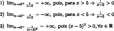 1)\ \lim_{x \to 5^{+}}_{\frac1{x-5}}= +\infty, \text{ pois, para }x>5 \Rightarrow \frac1{x-5}>0 \\\\ 2)\ \lim_{x \to 5^{-}}_{\frac1{x-5}}= -\infty, \text{ pois, para }x<5 \Rightarrow \frac1{x-5}<0 \\\\ 3)\ \lim_{x \to 5^{-}}_{\frac1{(x-5)^2}}= +\infty, \text{ pois }(x-5)^2>0, \forall x \in \mathbb{R}