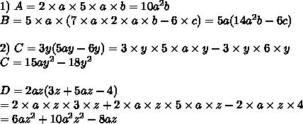 1)\ A=2\times a\times5\times a\times b=10a^2b\\ B=5\times a\times(7\times a\times2\times a\times b-6\times c)=5a(14a^2b-6c)\\\\2)\ C=3y(5ay-6y)=3\times y\times5\times a\times y-3\times y\times 6\times y\\C=15ay^2-18y^2\\\\D=2az(3z+5az-4)\\=2\times a\times z\times 3\times z+2\times a\times z\times 5\times a\times z-2\times a\times z\times4\\=6az^2+10a^2z^2-8az