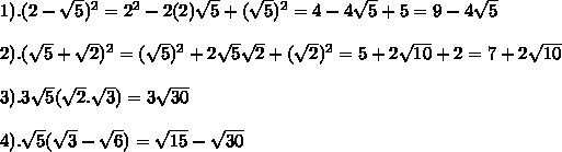 1). (2 -  \sqrt{5})^2 = 2^2 - 2(2) \sqrt{5} + ( \sqrt{5})^2 = 4 - 4 \sqrt{5} + 5 = 9 - 4 \sqrt{5}  \\  \\ 2). ( \sqrt{5}+ \sqrt{2})^2 = ( \sqrt{5})^2 + 2 \sqrt{5} \sqrt{2} + ( \sqrt{2})^2 = 5+ 2 \sqrt{10}+2 = 7+2 \sqrt{10} \\  \\ 3).   3 \sqrt{5}( \sqrt{2} .  \sqrt{3}) = 3 \sqrt{30} \\  \\ 4).  \sqrt{5}( \sqrt{3}- \sqrt{6}) =  \sqrt{15} -  \sqrt{30}